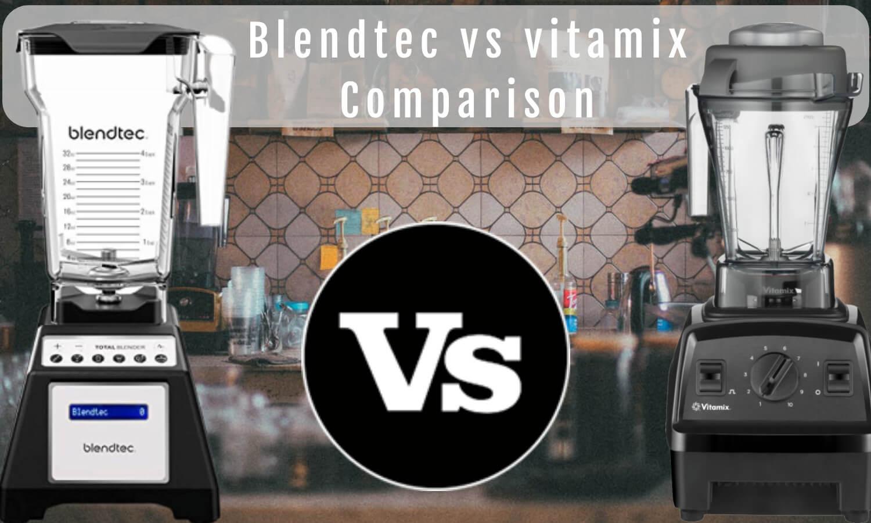 Blendtec vs vitamix Comparison